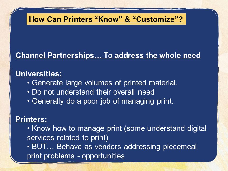 Channel Partnerships… To address the whole need Universities: Generate large volumes of printed material.