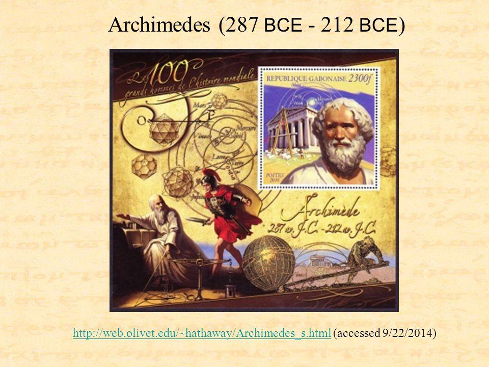 http://web.olivet.edu/~hathaway/Archimedes_s.htmlhttp://web.olivet.edu/~hathaway/Archimedes_s.html (accessed 9/22/2014) Archimedes (287 BCE - 212 BCE