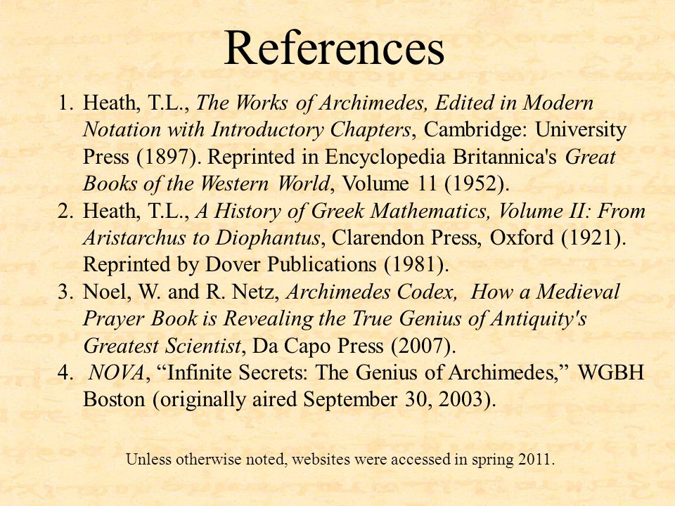 References 1.Heath, T.L., The Works of Archimedes, Edited in Modern Notation with Introductory Chapters, Cambridge: University Press (1897). Reprinted