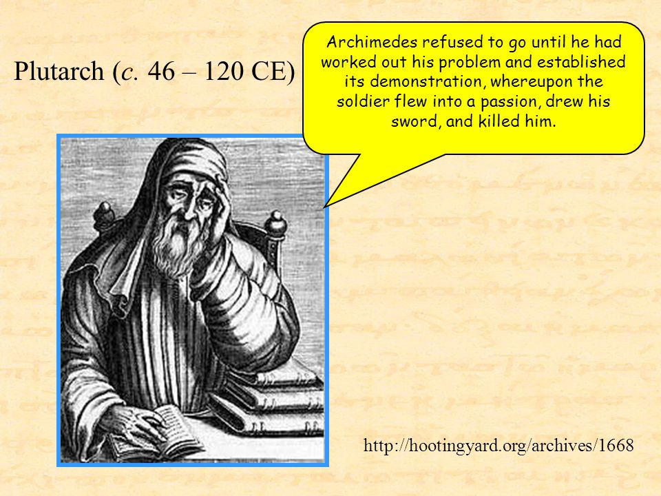 http://hootingyard.org/archives/1668 Archimedes refused to go until he had worked out his problem and established its demonstration, whereupon the sol