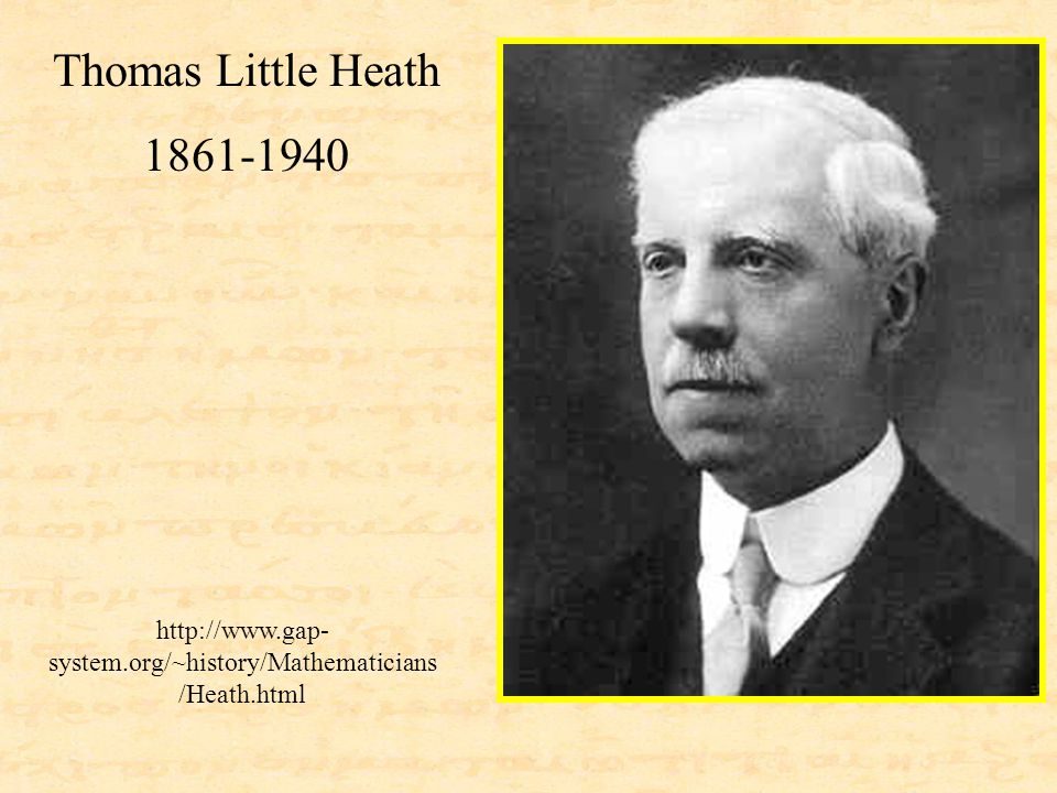 Thomas Little Heath 1861-1940 http://www.gap- system.org/~history/Mathematicians /Heath.html