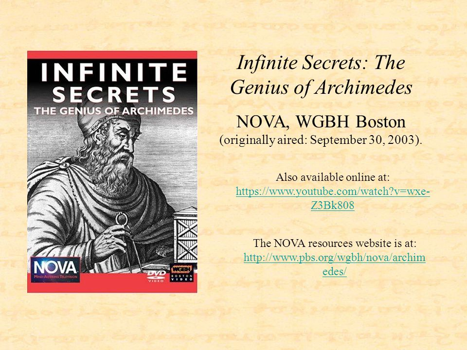 Infinite Secrets: The Genius of Archimedes NOVA, WGBH Boston (originally aired: September 30, 2003). Also available online at: https://www.youtube.com