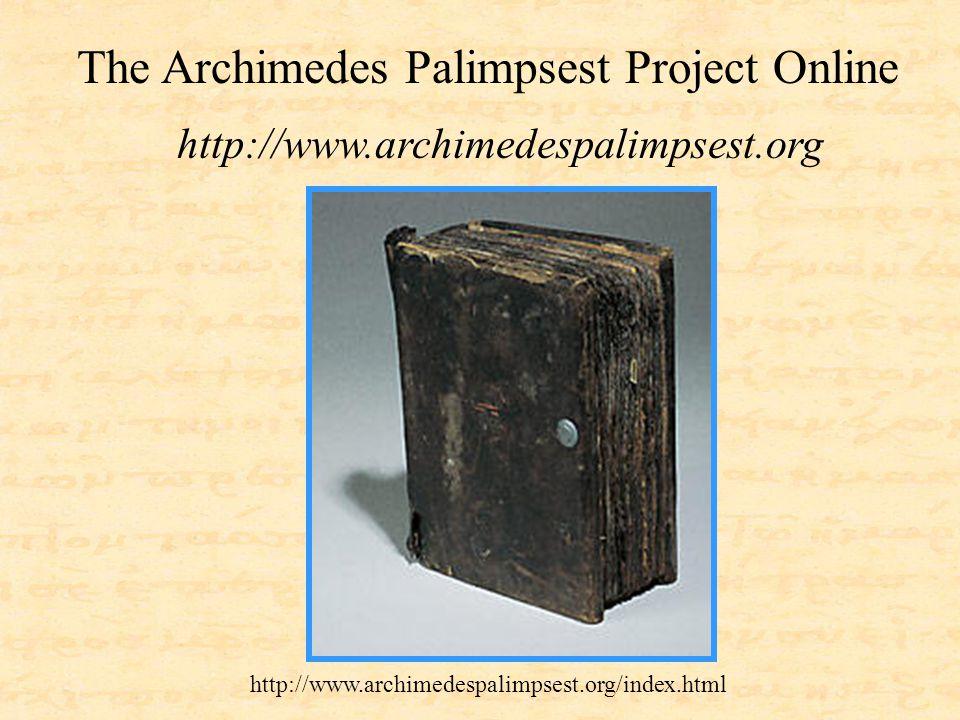 http://www.archimedespalimpsest.org http://www.archimedespalimpsest.org/index.html The Archimedes Palimpsest Project Online
