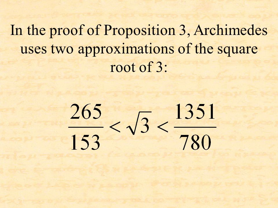 In the proof of Proposition 3, Archimedes uses two approximations of the square root of 3: