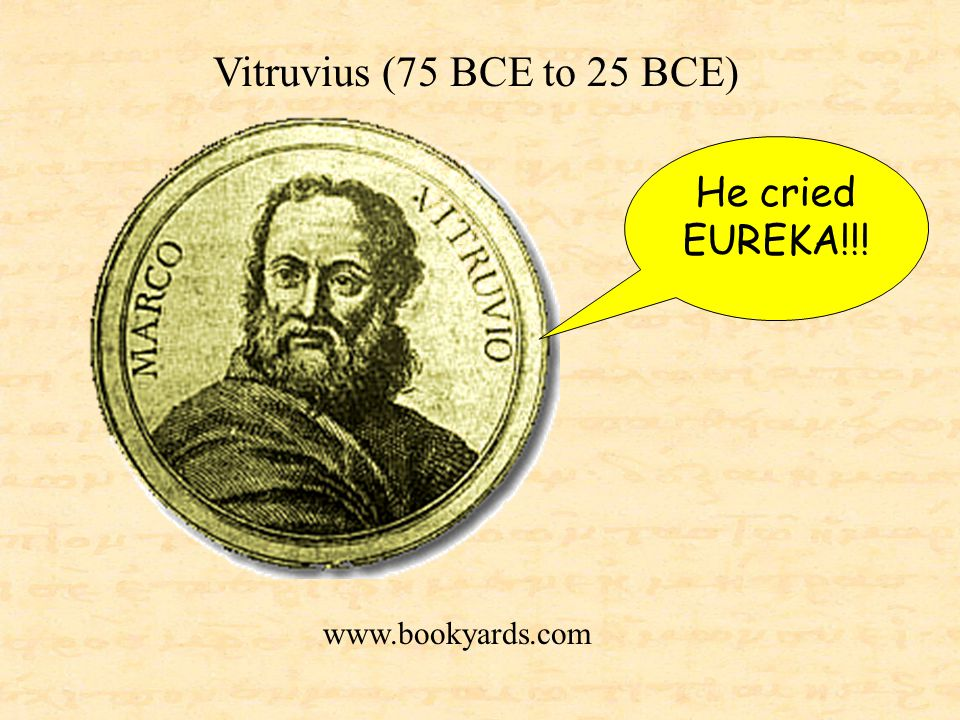 www.bookyards.com Vitruvius (75 BCE to 25 BCE) He cried EUREKA!!!