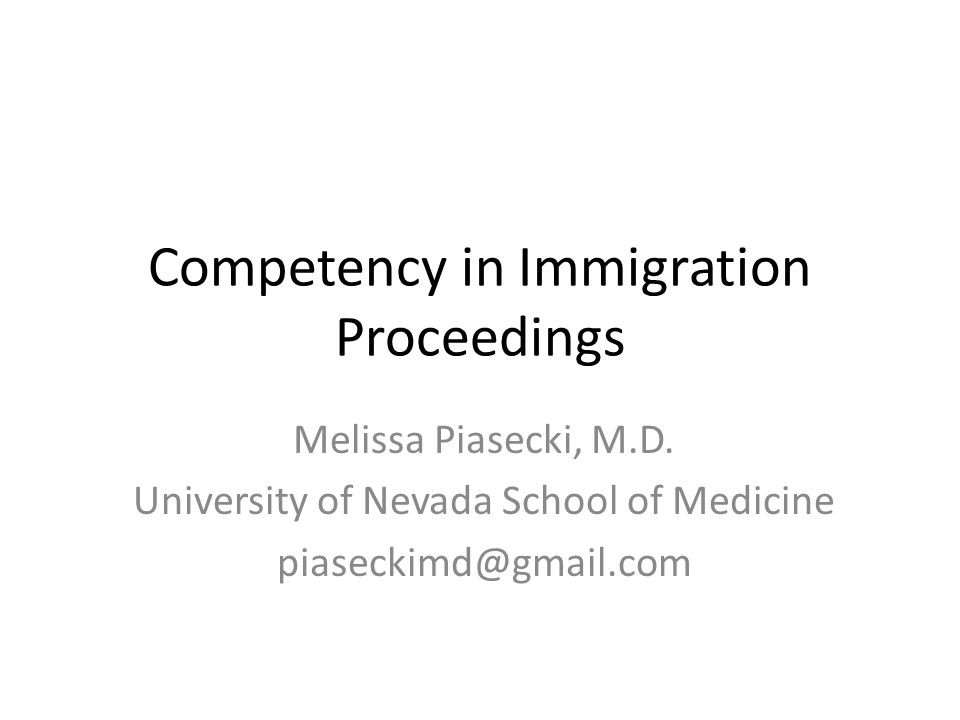 Competency in Immigration Proceedings Melissa Piasecki, M.D.