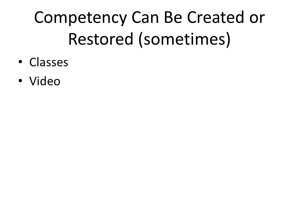 Competency Can Be Created or Restored (sometimes) Classes Video