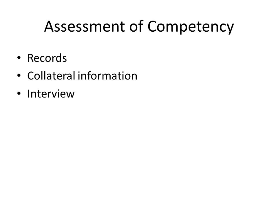 Assessment of Competency Records Collateral information Interview