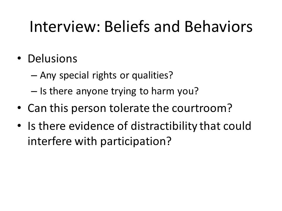 Interview: Beliefs and Behaviors Delusions – Any special rights or qualities.