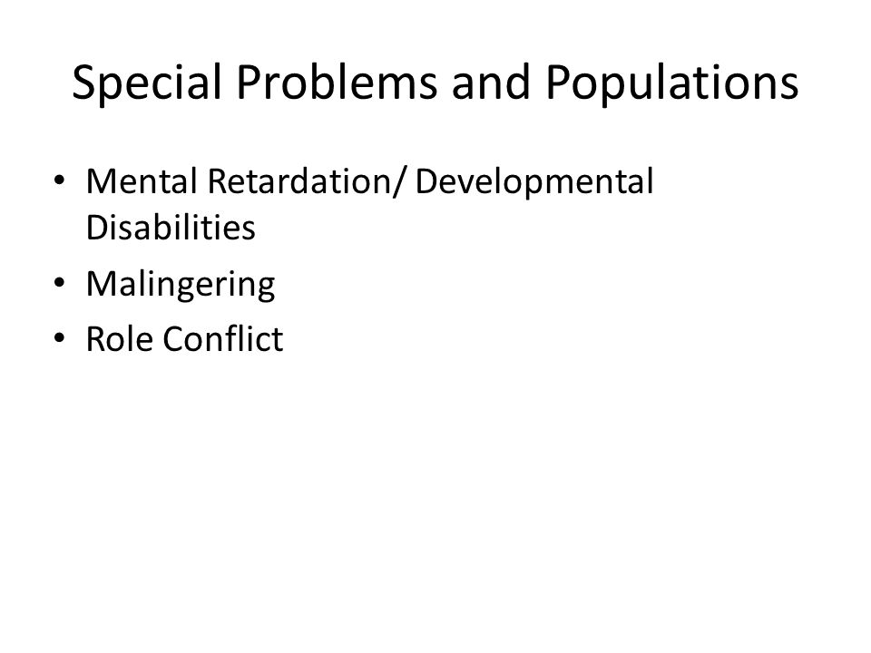 Special Problems and Populations Mental Retardation/ Developmental Disabilities Malingering Role Conflict