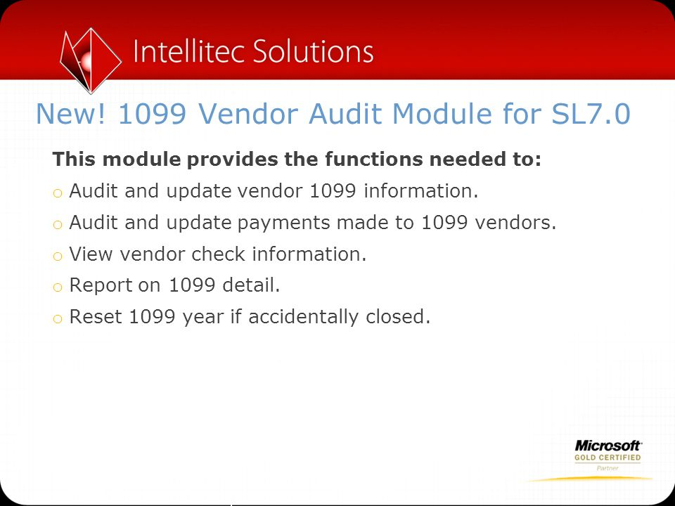New! 1099 Vendor Audit Module for SL7.0 This module provides the functions needed to: o Audit and update vendor 1099 information. o Audit and update p