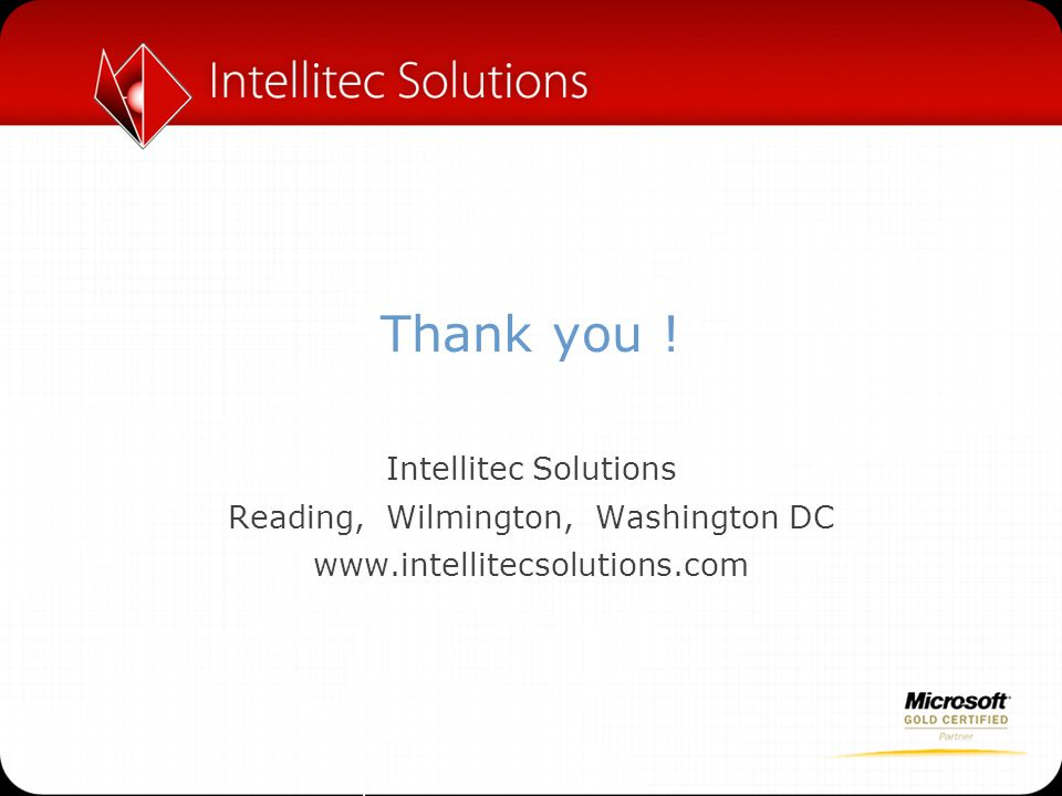 Thank you ! Intellitec Solutions Reading, Wilmington, Washington DC www.intellitecsolutions.com