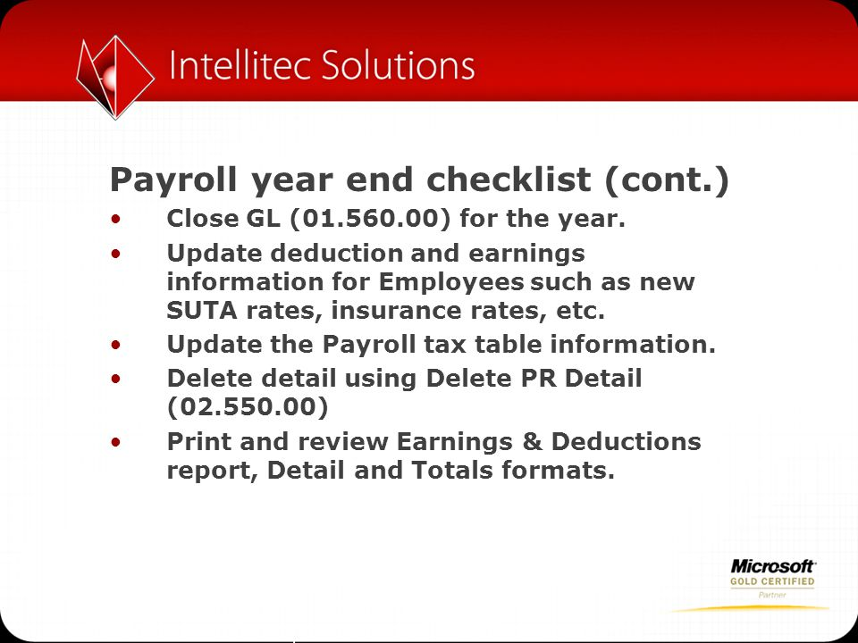 Payroll year end checklist (cont.) Close GL (01.560.00) for the year. Update deduction and earnings information for Employees such as new SUTA rates,