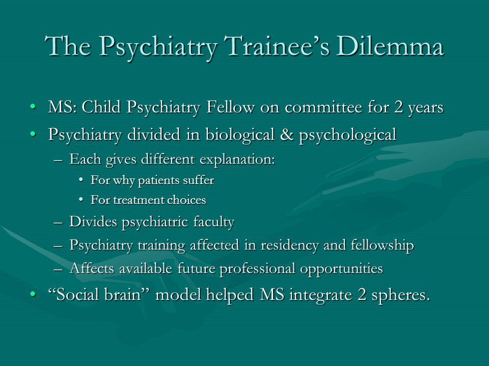 The Psychiatry Trainee's Dilemma MS: Child Psychiatry Fellow on committee for 2 yearsMS: Child Psychiatry Fellow on committee for 2 years Psychiatry d