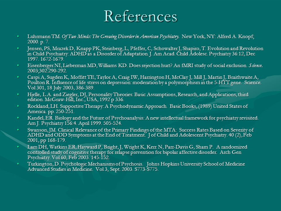 References Luhrmann TM. Of Two Minds: The Growing Disorder in American Psychiatry. New York, NY: Alfred A. Knopf; 2000. p. 7.Luhrmann TM. Of Two Minds