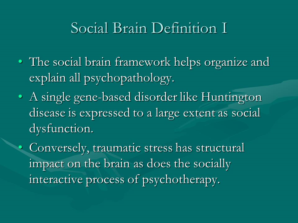 Social Brain Definition I The social brain framework helps organize and explain all psychopathology.The social brain framework helps organize and expl