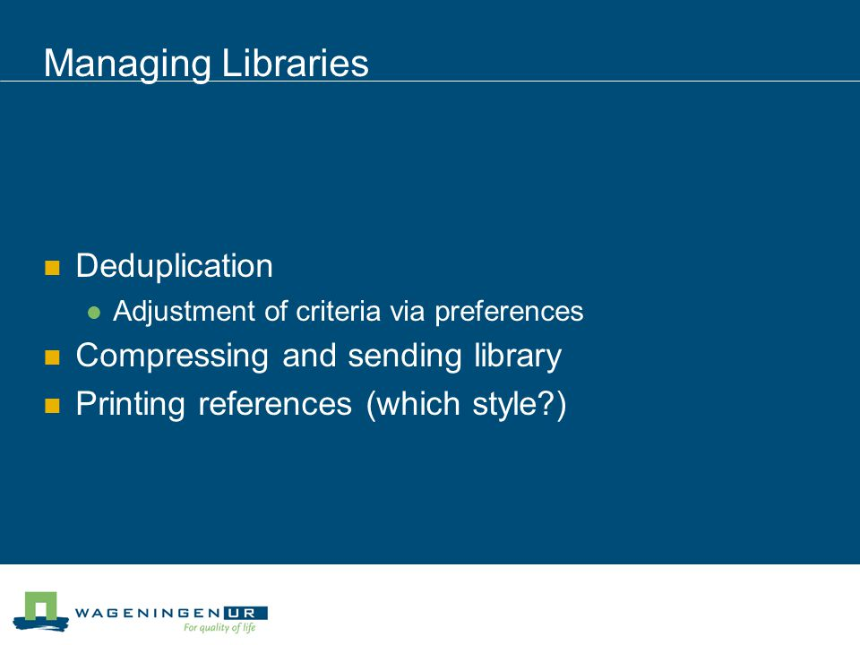 Managing Libraries Deduplication Adjustment of criteria via preferences Compressing and sending library Printing references (which style )