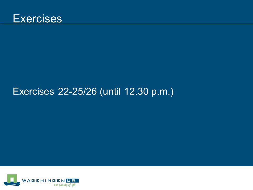 Exercises Exercises 22-25/26 (until 12.30 p.m.)