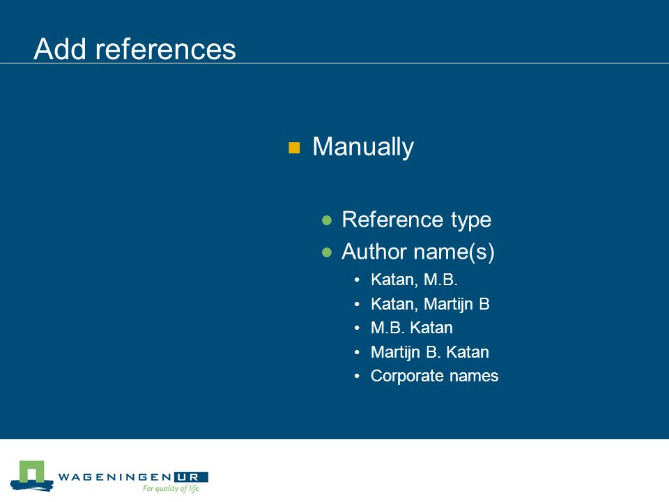 Add references Manually Reference type Author name(s) Katan, M.B.