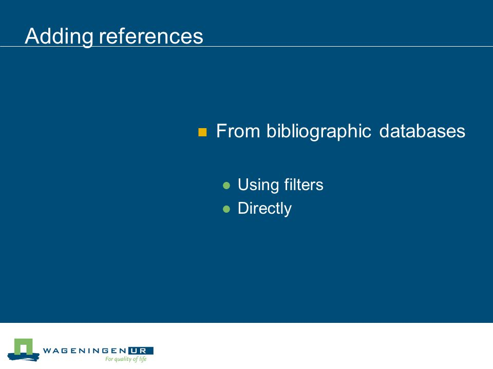 Adding references From bibliographic databases Using filters Directly