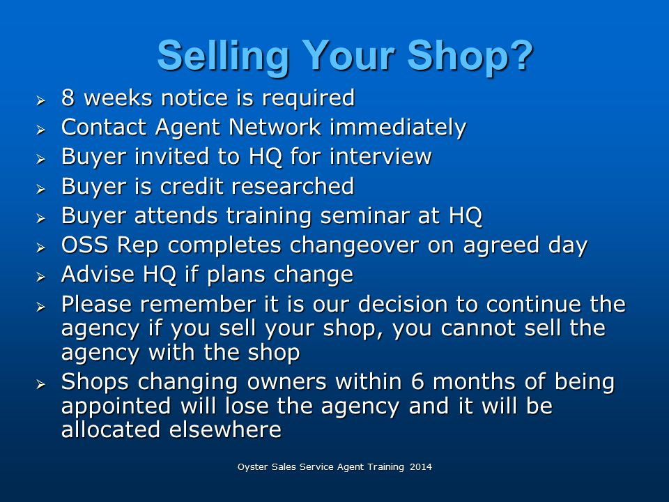 Oyster Sales Service Agent Training 2014 Selling Your Shop?  8 weeks notice is required  Contact Agent Network immediately  Buyer invited to HQ for