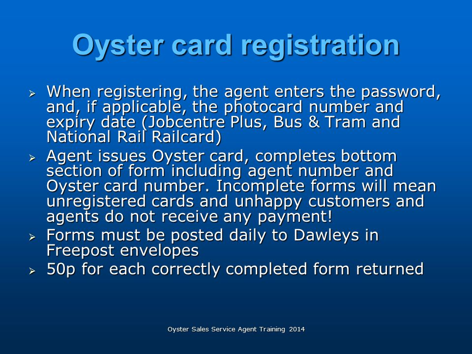 Oyster Sales Service Agent Training 2014 Oyster card registration  When registering, the agent enters the password, and, if applicable, the photocard