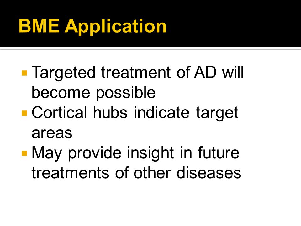  Targeted treatment of AD will become possible  Cortical hubs indicate target areas  May provide insight in future treatments of other diseases