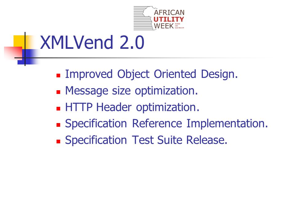 XMLVend 2.0 Improved Object Oriented Design. Message size optimization. HTTP Header optimization. Specification Reference Implementation. Specificatio