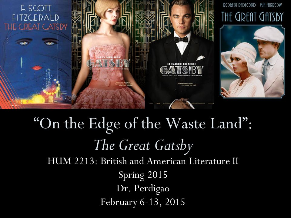 """On the Edge of the Waste Land"": The Great Gatsby HUM 2213: British and American Literature II Spring 2015 Dr. Perdigao February 6-13, 2015"