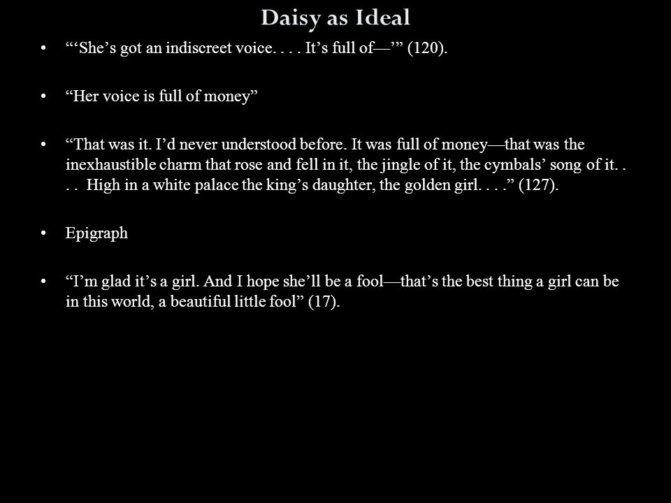 "Daisy as Ideal ""'She's got an indiscreet voice.... It's full of—'"" (120). ""Her voice is full of money"" ""That was it. I'd never understood before. It w"