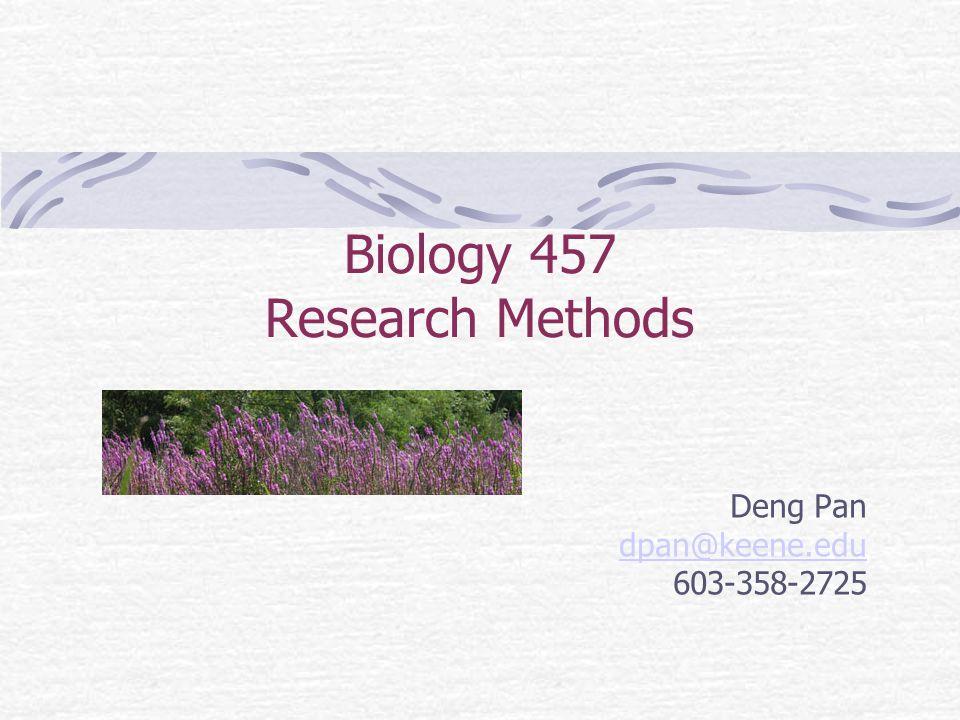 Biology 457 Research Methods Deng Pan dpan@keene.edu 603-358-2725