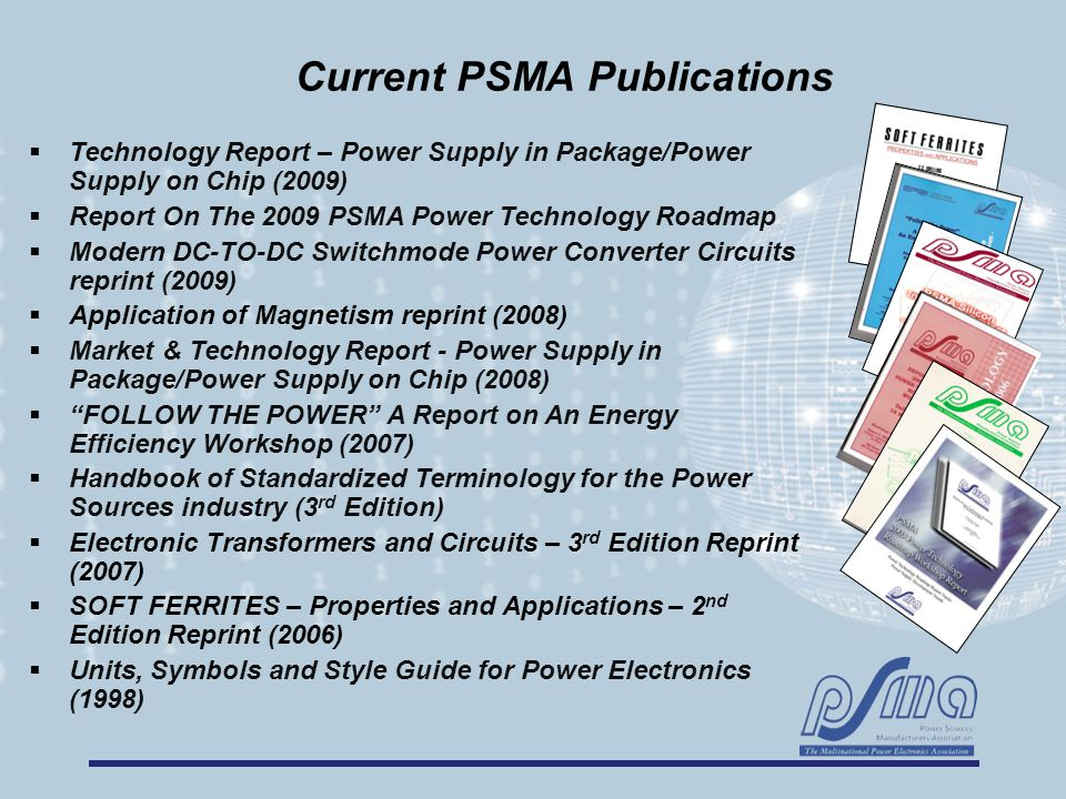 Current PSMA Publications  Technology Report – Power Supply in Package/Power Supply on Chip (2009)  Report On The 2009 PSMA Power Technology Roadmap