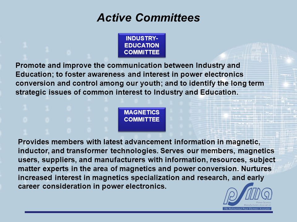 Promote and improve the communication between Industry and Education; to foster awareness and interest in power electronics conversion and control amo
