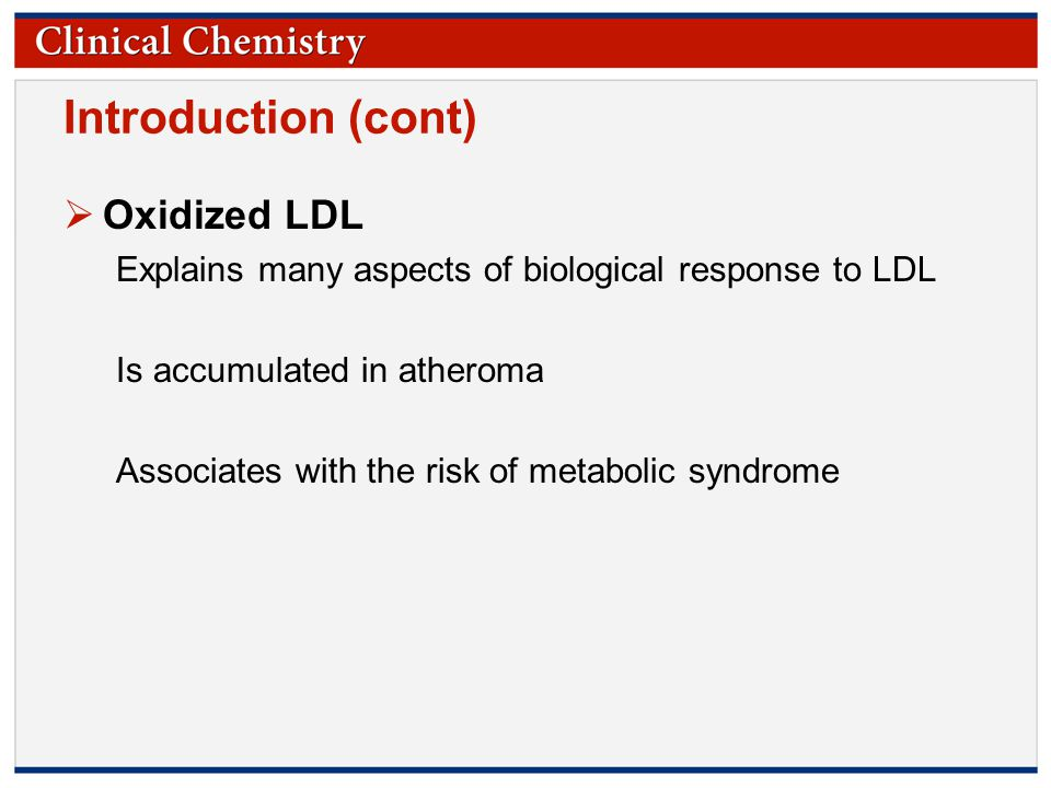 © Copyright 2009 by the American Association for Clinical Chemistry Introduction (cont)  LOX-1 A receptor for (oxidatively) modified LDL From animal studies; thought to be involved in the pathogenesis of endothelial dysfunction, atherosclerosis, and myocardial infarction