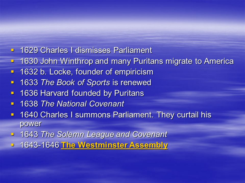  1629 Charles I dismisses Parliament  1630 John Winthrop and many Puritans migrate to America  1632 b. Locke, founder of empiricism  1633 The Book