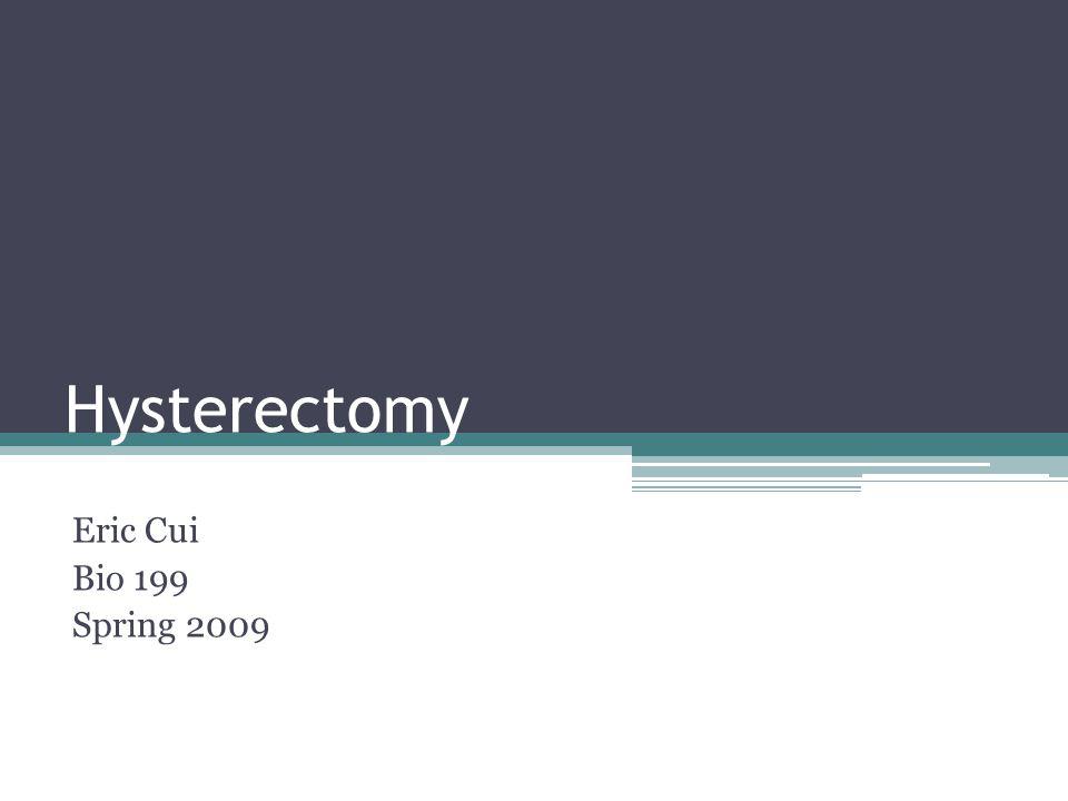 Hysterectomy Eric Cui Bio 199 Spring 2009