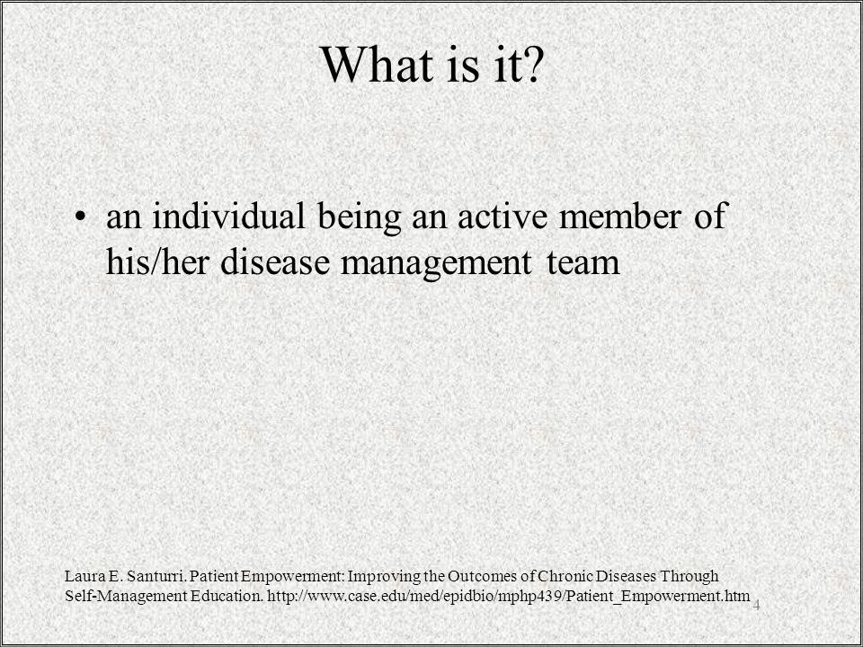 4 What is it. an individual being an active member of his/her disease management team Laura E.