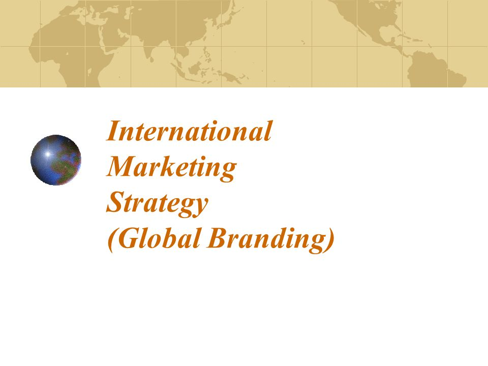 International Marketing Strategy (Global Branding)