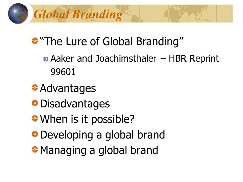 The Lure of Global Branding Aaker and Joachimsthaler – HBR Reprint 99601 Advantages Disadvantages When is it possible.
