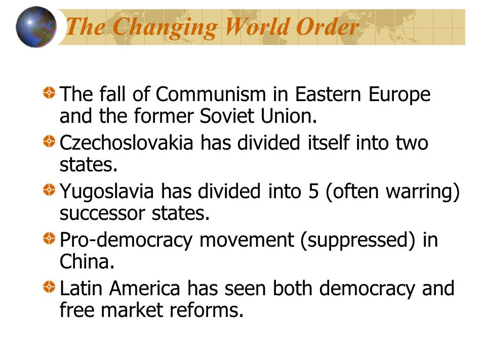 The Changing World Order The fall of Communism in Eastern Europe and the former Soviet Union.