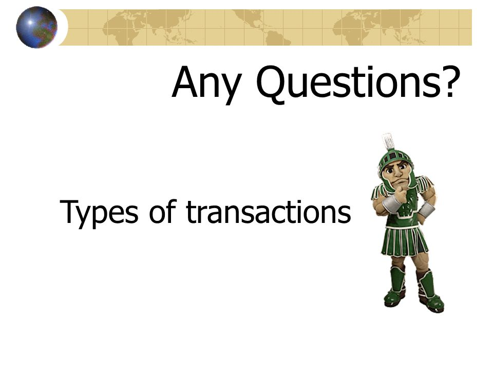 Any Questions? Types of transactions