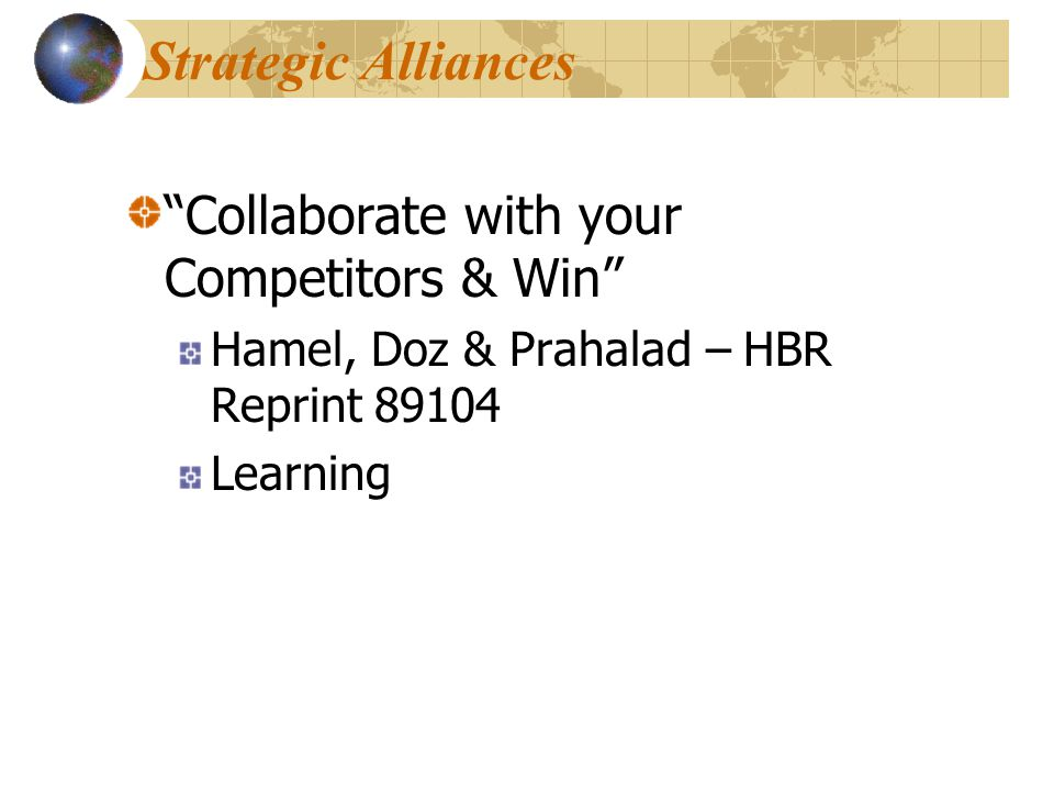 Strategic Alliances Collaborate with your Competitors & Win Hamel, Doz & Prahalad – HBR Reprint 89104 Learning