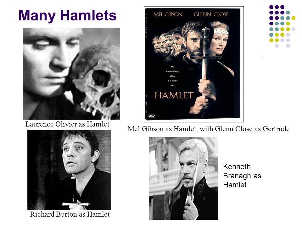 Many Hamlets Laurence Olivier as Hamlet Richard Burton as Hamlet Mel Gibson as Hamlet, with Glenn Close as Gertrude Kenneth Branagh as Hamlet