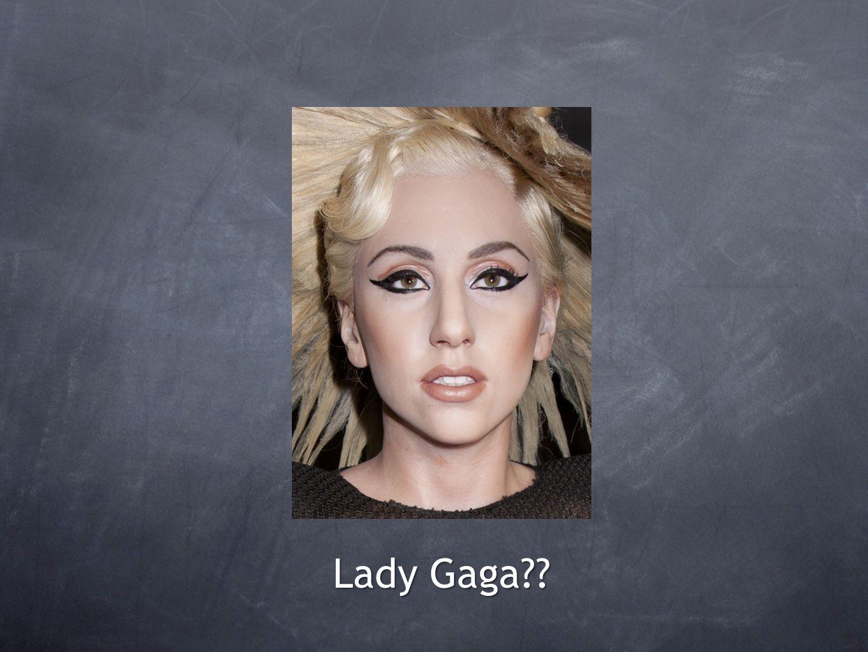 Lady Gaga??