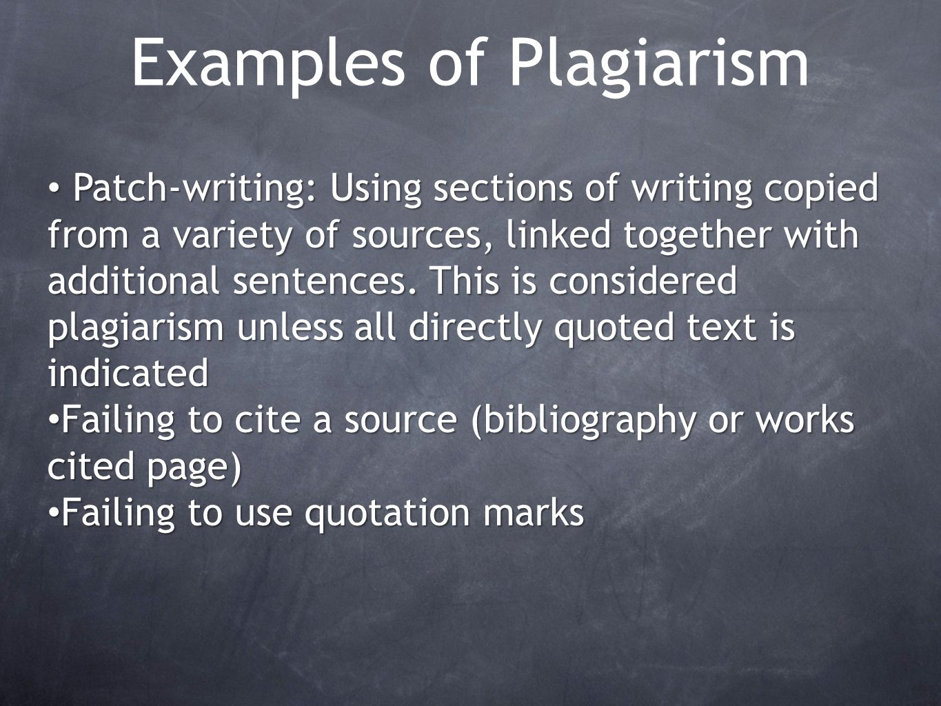 Examples of Plagiarism Patch-writing: Using sections of writing copied from a variety of sources, linked together with additional sentences. This is c