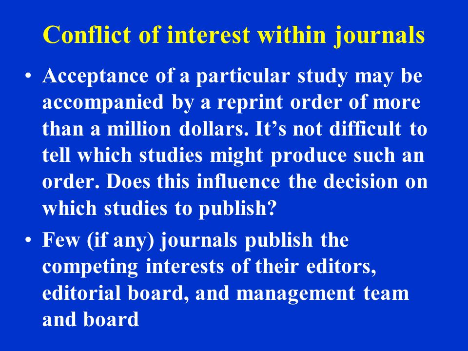 Conflict of interest within journals Acceptance of a particular study may be accompanied by a reprint order of more than a million dollars.