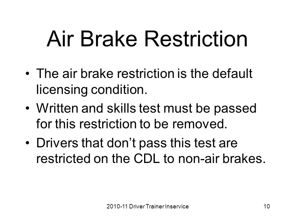 Air Brake Restriction The air brake restriction is the default licensing condition.