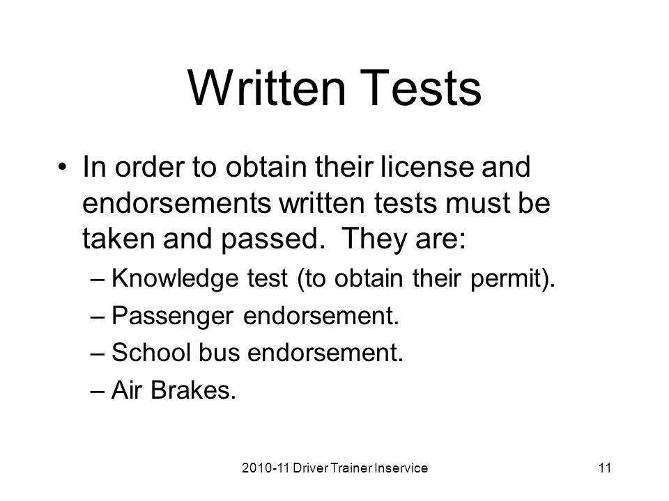 Written Tests In order to obtain their license and endorsements written tests must be taken and passed.