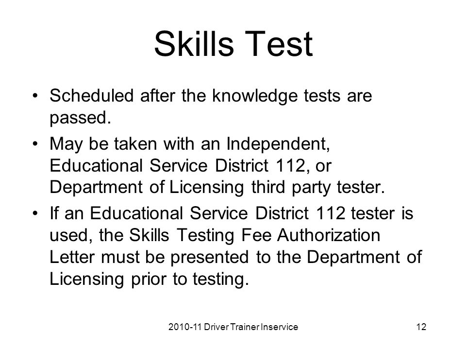 Skills Test Scheduled after the knowledge tests are passed.
