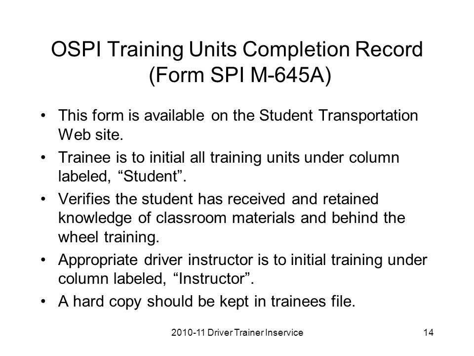 OSPI Training Units Completion Record (Form SPI M-645A) This form is available on the Student Transportation Web site.